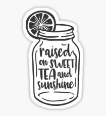 Raised on sweet tea and sunshine! Sticker