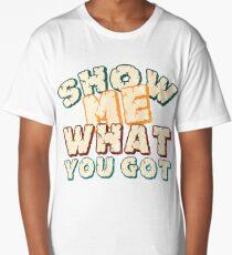 Show me what you got Long T-Shirt