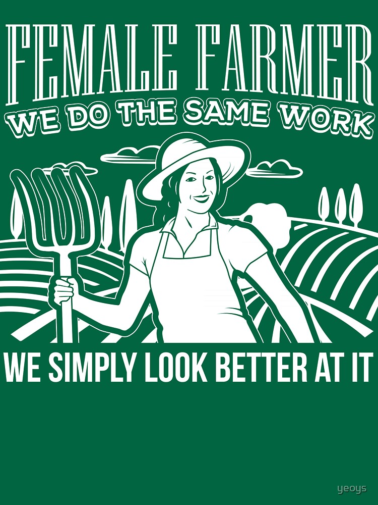 Female Farmers Simply Look Better > Funny Farming T-Shirts + Farmer Gifts by yeoys