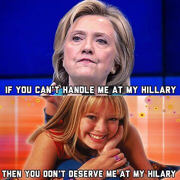 If you can't handle me at my Hillary then you don't deserve me at my Hilary  by Caracaracara