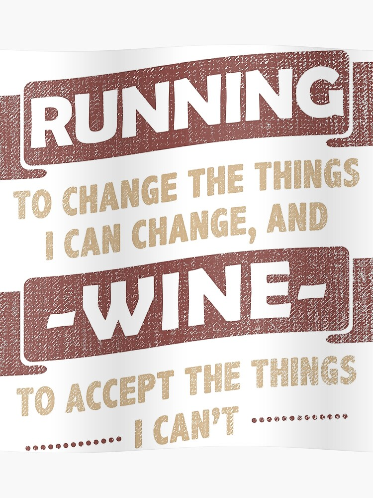 Funny Quotes Running Wine Change Accept Poster By Yeoys