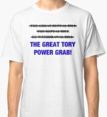 EU Withdrawal Bill AKA The Great Tory Power Grab! (Protest shirt #EUWithdrawalBill ) Classic T-Shirt
