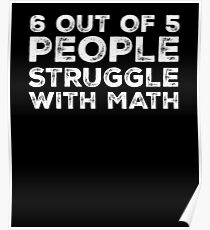 6 Out Of 5 People Struggle With Math Funny Gag  Poster