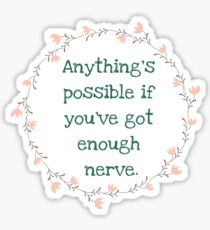Anything's possible if you've got enough nerve Sticker
