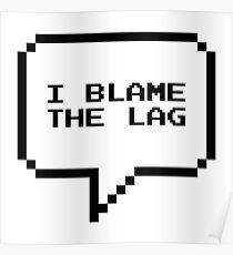 I blame the lag Poster