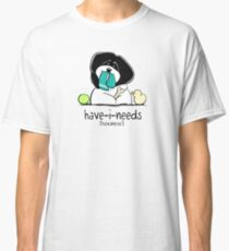 Have-i-Needs Havanese Classic T-Shirt