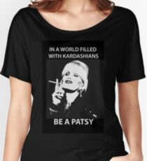 In A World Filled With Kardashians Be A Patsy Women's Relaxed Fit T-Shirt