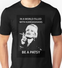 In A World Filled With Kardashians Be A Patsy Unisex T-Shirt