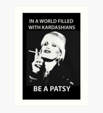 In A World Filled With Kardashians Be A Patsy Art Print