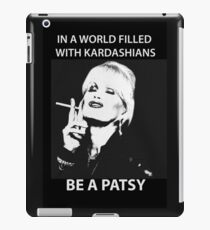 In A World Filled With Kardashians Be A Patsy iPad Case/Skin