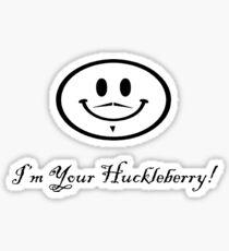 I'm Your Huckleberry! Glossy Sticker