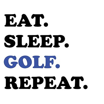 Golfing Design - Eat Sleep Golf Repeat by kudostees