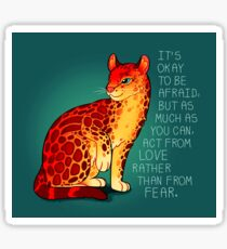 """Act From Love Rather Than From Fear"" Fire Ocelot Sticker"