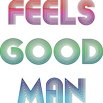 Feels Good Man by MachineGear