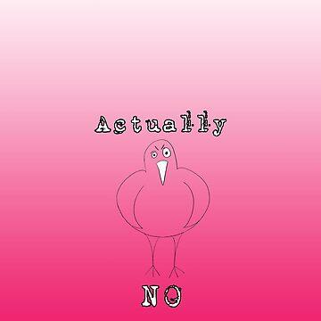 Actually No Bird  by peaceofpistudio