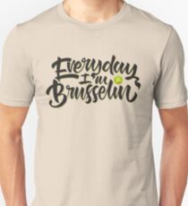 Everyday I'm Brusselin' T-Shirt
