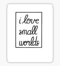 I Love Small Worlds Sticker