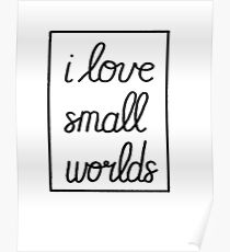 I Love Small Worlds Poster
