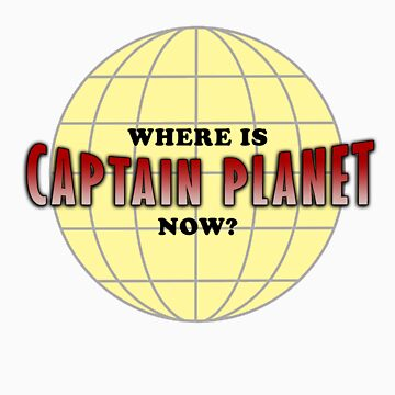 Where is Captain Planet? by cbangel