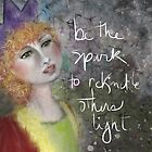 Be the Spark by TeresaCashArt