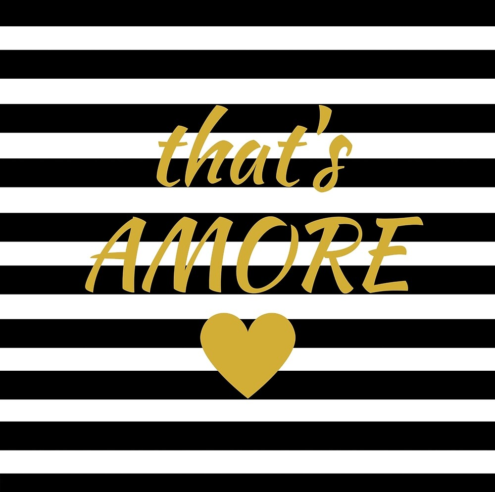 Italian saying, That's AMORE (LOVE)!  by Jacqueline Cooper