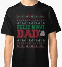 Feliz Navi Dad Ugly Christmas Sweater Design Classic T-Shirt