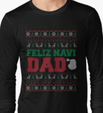 Feliz Navi Dad Ugly Christmas Sweater Design Long Sleeve T-Shirt