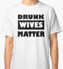 Drunk Wives Matter Classic T-Shirt