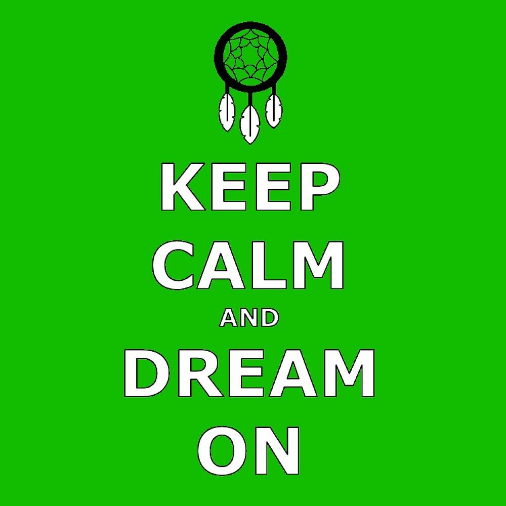 Keep Calm and Dream On by Elliott Gish