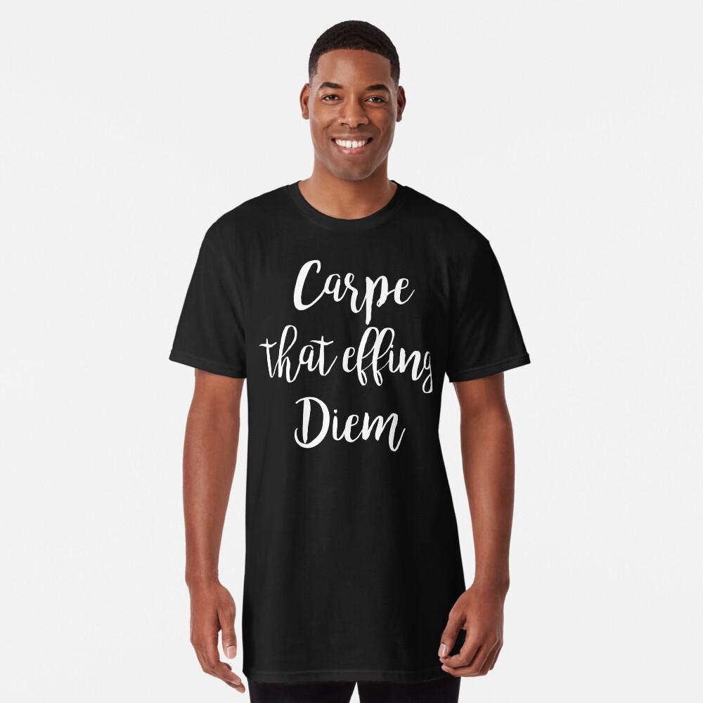 Carpe, dass Effing Diem | Zitat Longshirt