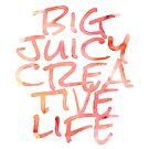 Big Juicy Creative Life by DaydreamStudios