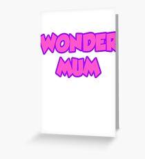 Every Mum is Wonder Mum Greeting Card