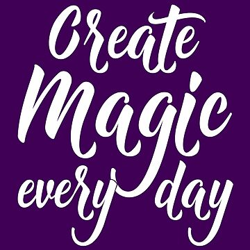 Create Magic Every Day - White by fairytalelife