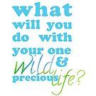Your One Wild & Precious Life by DaydreamStudios