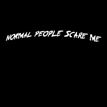 NORMAL PEOPLE SCARE ME. by mcholler