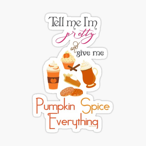 Pumpkin Spice Everything  Sticker