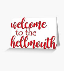 Buffy - Welcome to the hellmouth Greeting Card