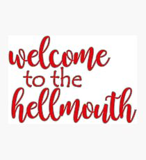 Buffy - Welcome to the hellmouth Photographic Print