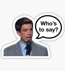 John Mulaney Who's to Say Sticker