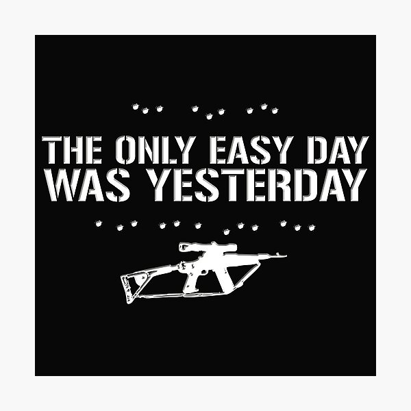 The Only Easy Day Was Yesterday - White Text Photographic Print