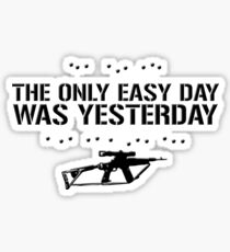 The Only Easy Day Was Yesterday Sticker