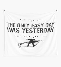 The Only Easy Day Was Yesterday Wall Tapestry