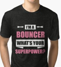 Im A BOUNCER Whats Your Superpower Tri Blend