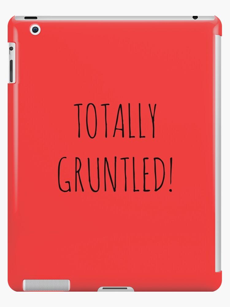 TOTALLY GRUNTLED! by Bundjum