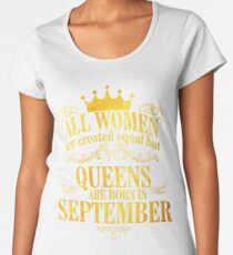 All Women Are Created Equal But Queens Are Born In september  Women's Premium T-Shirt