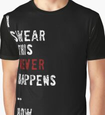 This never happens. Graphic T-Shirt