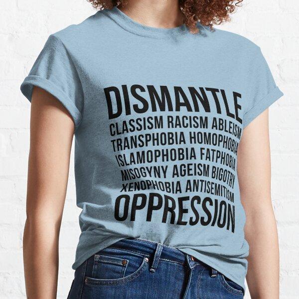 Dismantle Oppression • riotcakes Original Design • Social Justice • Political Classic T-Shirt