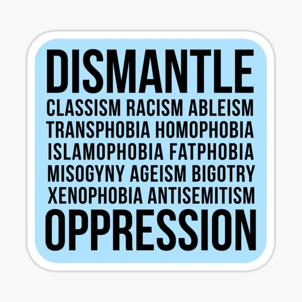 Dismantle Oppression • riotcakes Original Design • Social Justice • Political Sticker