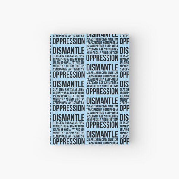 Dismantle Oppression • riotcakes Original Design • Social Justice • Political Hardcover Journal