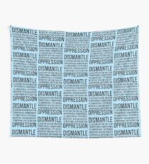 Dismantle Oppression • riotcakes Original Design • Social Justice • Political Wall Tapestry